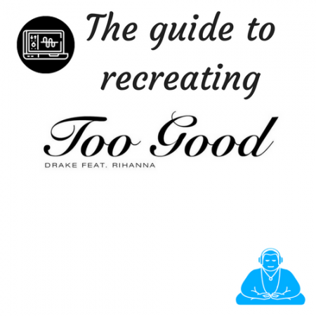How to recreate 'Too Good' by Drake feat Rhianna